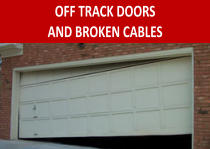 OFF TRACK DOORS AND BROKEN CABLES